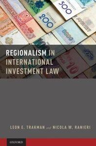 Ebook in inglese Regionalism in International Investment Law Ranieri, Nicola , Trakman, Leon