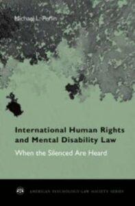 Foto Cover di International Human Rights and Mental Disability Law: When the Silenced are Heard, Ebook inglese di Michael L. Perlin, edito da Oxford University Press