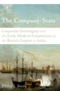 Ebook in inglese Company-State: Corporate Sovereignty and the Early Modern Foundations of the British Empire in India Stern, Philip J.
