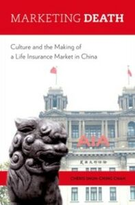 Ebook in inglese Marketing Death: Culture and the Making of a Life Insurance Market in China Shun-ching Chan, Cheris