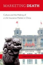 Marketing Death: Culture and the Making of a Life Insurance Market in China