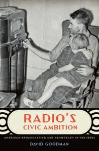 Ebook in inglese Radio's Civic Ambition: American Broadcasting and Democracy in the 1930s Goodman, David