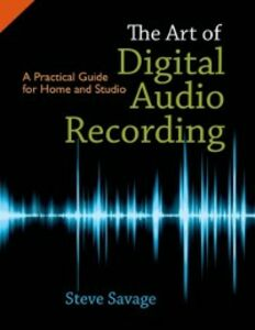 Ebook in inglese Art of Digital Audio Recording: A Practical Guide for Home and Studio Savage, Steve
