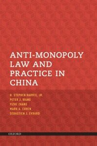 Ebook in inglese Anti-Monopoly Law and Practice in China Cohen, Mark A. , Evrard, Sebastien J , Harris, H. Stephen , Wang, Peter J.
