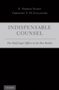 Ebook in inglese Indispensable Counsel: The Chief Legal Officer in the New Reality Di Guglielmo, Christine T. , Veasey, E. Norman