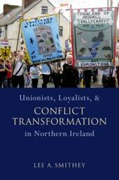 Unionists, Loyalists, and Conflict Transformation in Northern Ireland