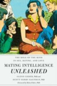 Foto Cover di Mating Intelligence Unleashed: The Role of the Mind in Sex, Dating, and Love, Ebook inglese di Glenn Geher,Scott Barry Kaufman, edito da Oxford University Press
