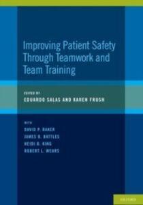 Ebook in inglese Improving Patient Safety Through Teamwork and Team Training Frush, Karen , Salas, Eduardo