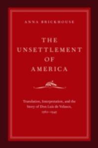Ebook in inglese Unsettlement of America: Translation, Interpretation, and the Story of Don Luis de Velasco, 1560-1945 Brickhouse, Anna