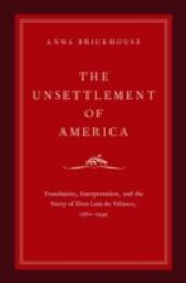 Unsettlement of America: Translation, Interpretation, and the Story of Don Luis de Velasco, 1560-1945