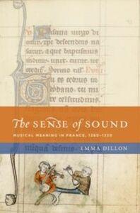 Foto Cover di Sense of Sound: Musical Meaning in France, 1260-1330, Ebook inglese di Emma Dillon, edito da Oxford University Press