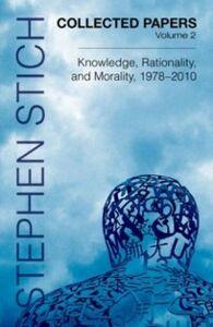 Foto Cover di Collected Papers, Volume 2: Knowledge, Rationality, and Morality, 1978-2010, Ebook inglese di Stephen Stich, edito da Oxford University Press