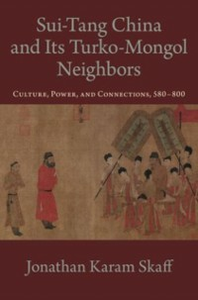 Ebook in inglese Sui-Tang China and Its Turko-Mongol Neighbors: Culture, Power, and Connections, 580-800 Skaff, Jonathan Karam
