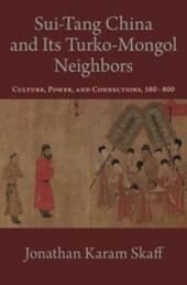 Sui-Tang China and Its Turko-Mongol Neighbors: Culture, Power, and Connections, 580-800