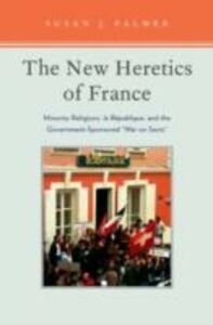 Foto Cover di New Heretics of France: Minority Religions, la Republique, and the Government-Sponsored ''War on Sects'', Ebook inglese di Susan Palmer, edito da Oxford University Press
