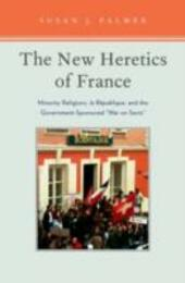 New Heretics of France: Minority Religions, la Republique, and the Government-Sponsored ''War on Sects''