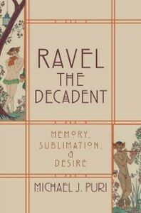 Foto Cover di Ravel the Decadent: Memory, Sublimation, and Desire, Ebook inglese di Michael J. Puri, edito da Oxford University Press