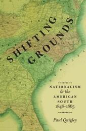 Shifting Grounds: Nationalism and the American South, 1848-1865