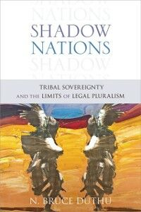 Ebook in inglese Shadow Nations: Tribal Sovereignty and the Limits of Legal Pluralism Duthu, Bruce