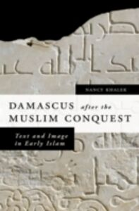 Ebook in inglese Damascus after the Muslim Conquest: Text and Image in Early Islam Khalek, Nancy