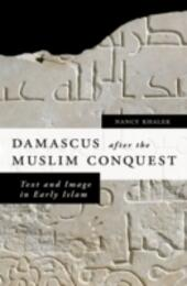 Damascus after the Muslim Conquest: Text and Image in Early Islam
