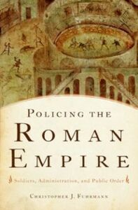 Foto Cover di Policing the Roman Empire: Soldiers, Administration, and Public Order, Ebook inglese di Christopher J. Fuhrmann, edito da Oxford University Press