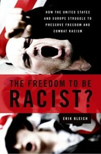 Ebook in inglese Freedom to Be Racist?: How the United States and Europe Struggle to Preserve Freedom and Combat Racism Bleich, Erik