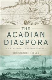 Acadian Diaspora: An Eighteenth-Century History