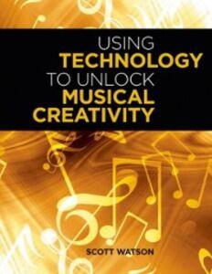 Foto Cover di Using Technology to Unlock Musical Creativity, Ebook inglese di Scott Watson, edito da Oxford University Press