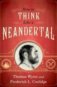 Ebook in inglese How To Think Like a Neandertal Coolidge, Frederick L. , Wynn, Thomas