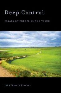 Foto Cover di Deep Control: Essays on Free Will and Value, Ebook inglese di John Martin Fischer, edito da Oxford University Press