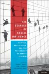 Ebook in inglese Six Degrees of Social Influence: Science, Application, and the Psychology of Robert Cialdini
