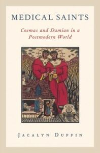 Ebook in inglese Medical Saints: Cosmas and Damian in a Postmodern World Duffin, Jacalyn
