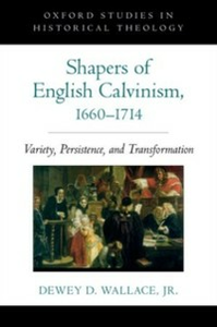 Ebook in inglese Shapers of English Calvinism, 1660-1714: Variety, Persistence, and Transformation Wallace, Dewey D.