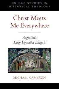 Foto Cover di Christ Meets Me Everywhere: Augustines Early Figurative Exegesis, Ebook inglese di Michael Cameron, edito da Oxford University Press
