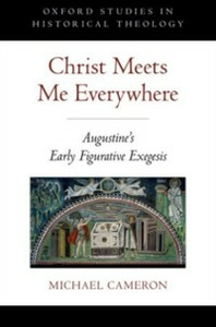 Ebook in inglese Christ Meets Me Everywhere: Augustines Early Figurative Exegesis Cameron, Michael