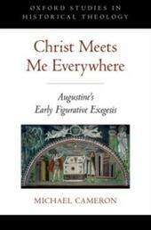 Christ Meets Me Everywhere: Augustines Early Figurative Exegesis