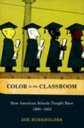Color in the Classroom: How American Schools Taught Race, 1900-1954