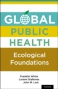 Ebook in inglese Global Public Health: Ecological Foundations Last, John M. , Stallones, Lorann , White, Franklin