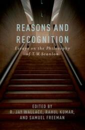 Reasons and Recognition: Essays on the Philosophy of T.M. Scanlon