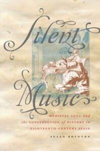 Foto Cover di Silent Music: Medieval Song and the Construction of History in Eighteenth-Century Spain, Ebook inglese di Susan Boynton, edito da Oxford University Press