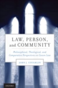Ebook in inglese Law, Person, and Community: Philosophical, Theological, and Comparative Perspectives on Canon Law Coughlin, John J.