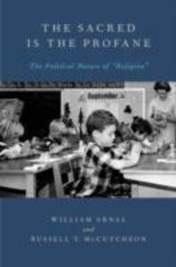 Foto Cover di Sacred Is the Profane: The Political Nature of Religion, Ebook inglese di William Arnal,Russell T. McCutcheon, edito da Oxford University Press