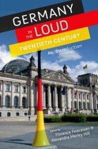 Foto Cover di Germany in the Loud Twentieth Century: An Introduction, Ebook inglese di  edito da Oxford University Press