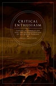 Foto Cover di Critical Enthusiasm: Capital Accumulation and the Transformation of Religious Passion, Ebook inglese di Jordana Rosenberg, edito da Oxford University Press
