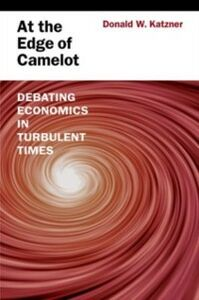 Ebook in inglese At the Edge of Camelot: Debating Economics in Turbulent Times Katzner, Donald W.