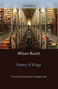 Ebook in inglese Poetry of Kings: The Classical Hindi Literature of Mughal India Busch, Allison