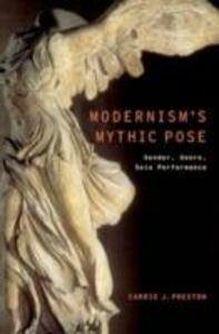 Ebook in inglese Modernism's Mythic Pose: Gender, Genre, Solo Performance Preston, Carrie J.