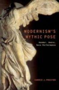 Foto Cover di Modernism's Mythic Pose: Gender, Genre, Solo Performance, Ebook inglese di Carrie J. Preston, edito da Oxford University Press