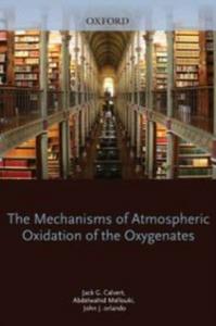 Ebook in inglese Mechanisms of Atmospheric Oxidation of the Oxygenates Calvert, Jack , Mellouki, Abdelwahid , Orlando, John , Wallington, Timothy